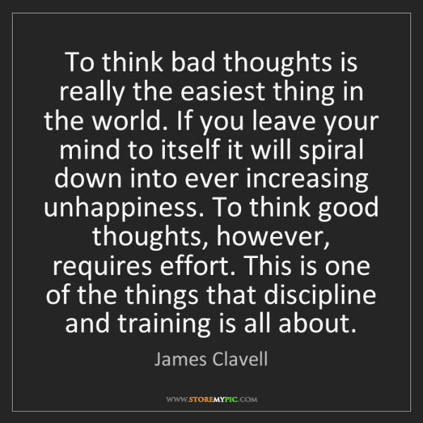 James Clavell: To think bad thoughts is really the easiest thing in...