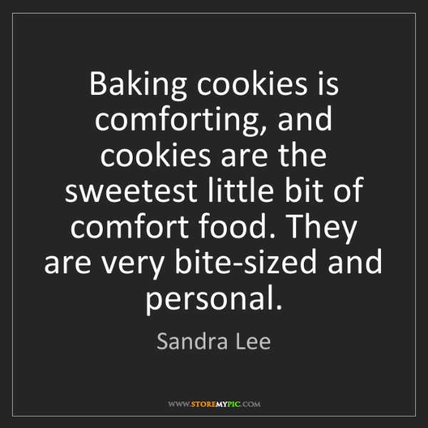 Sandra Lee: Baking cookies is comforting, and cookies are the sweetest...