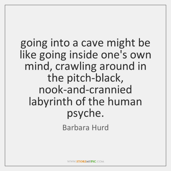 going into a cave might be like going inside one's own mind, ...