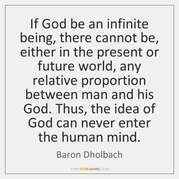 If God be an infinite being, there cannot be, either in the ...