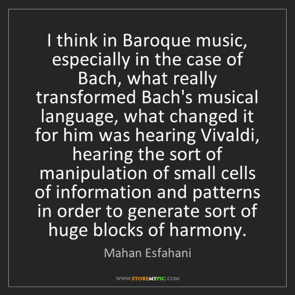 Mahan Esfahani: I think in Baroque music, especially in the case of Bach,...