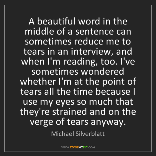 Michael Silverblatt: A beautiful word in the middle of a sentence can sometimes...