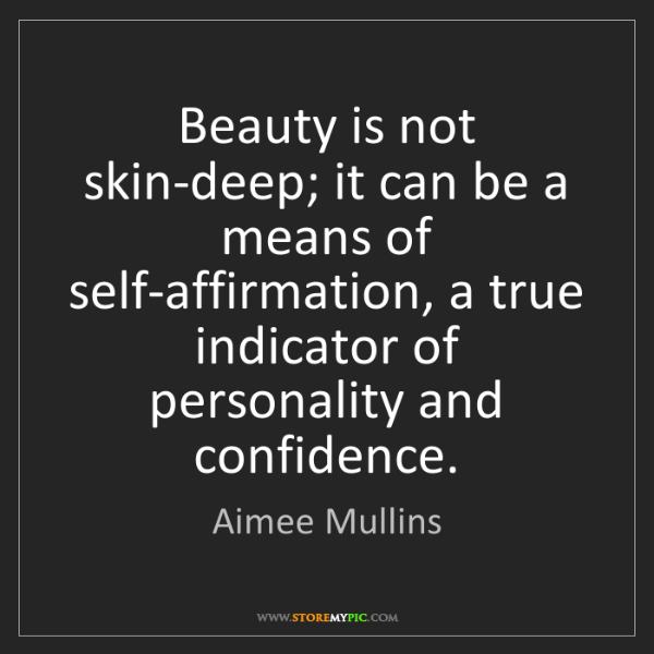 Aimee Mullins: Beauty is not skin-deep; it can be a means of self-affirmation,...