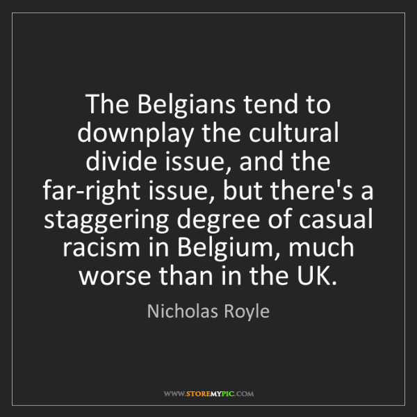 Nicholas Royle: The Belgians tend to downplay the cultural divide issue,...