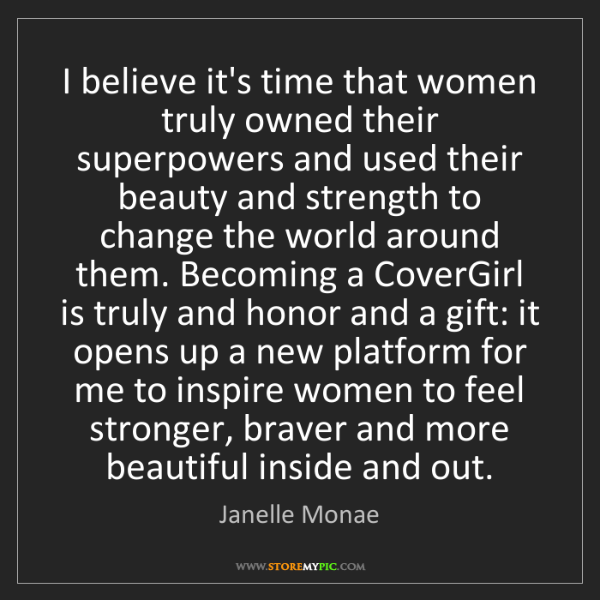 Janelle Monae: I believe it's time that women truly owned their superpowers...