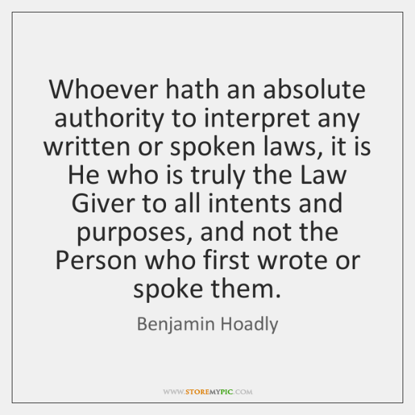 Whoever hath an absolute authority to interpret any written or spoken laws, ...