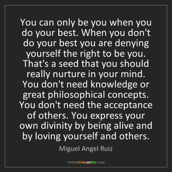 Miguel Angel Ruiz: You can only be you when you do your best. When you don't...