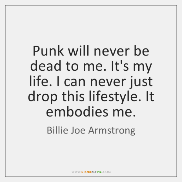 Punk Will Never Be Dead To Me Its My Life I Can Storemypic