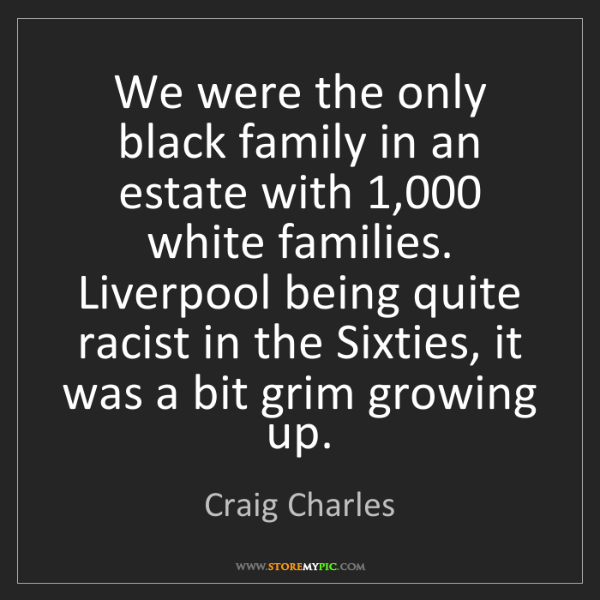 Craig Charles: We were the only black family in an estate with 1,000...