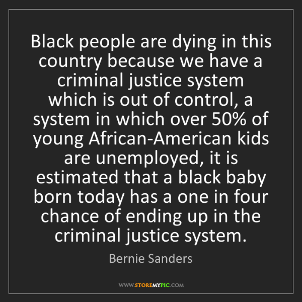 Bernie Sanders: Black people are dying in this country because we have...