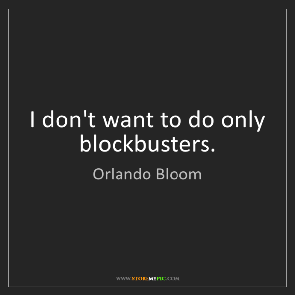 Orlando Bloom: I don't want to do only blockbusters.