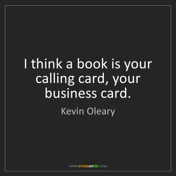 Kevin Oleary: I think a book is your calling card, your business card.