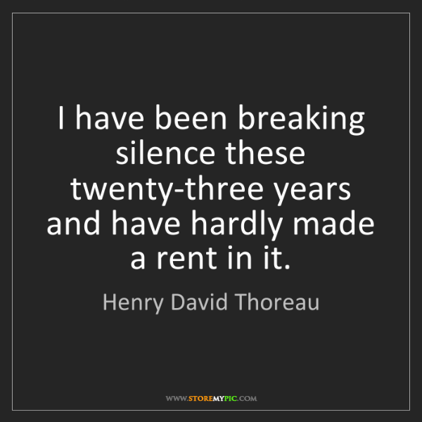 Henry David Thoreau: I have been breaking silence these twenty-three years...