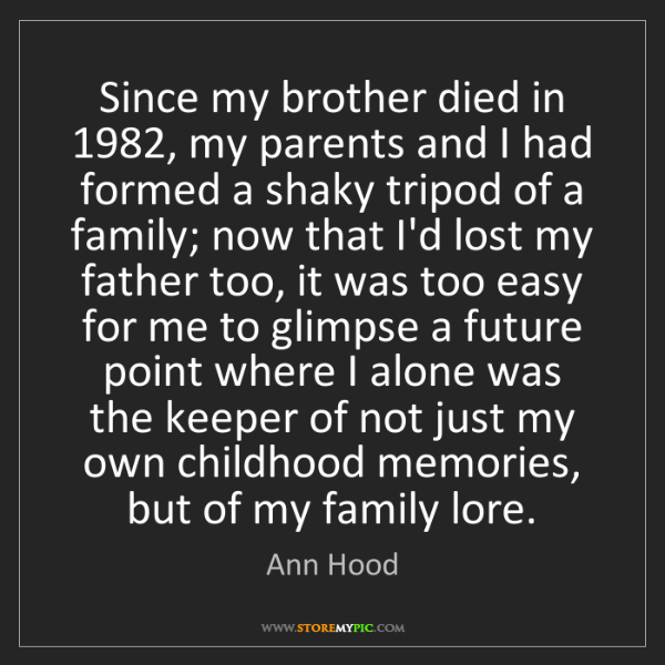 Ann Hood: Since my brother died in 1982, my parents and I had formed...