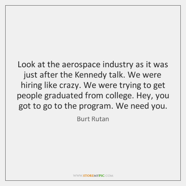 Look at the aerospace industry as it was just after the Kennedy ...