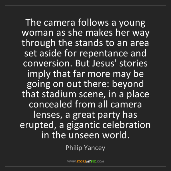 Philip Yancey: The camera follows a young woman as she makes her way...