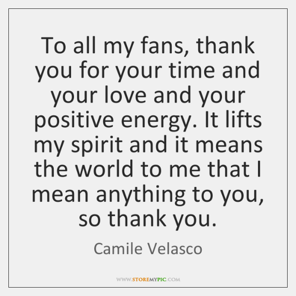 To all my fans, thank you for your time and your love ...