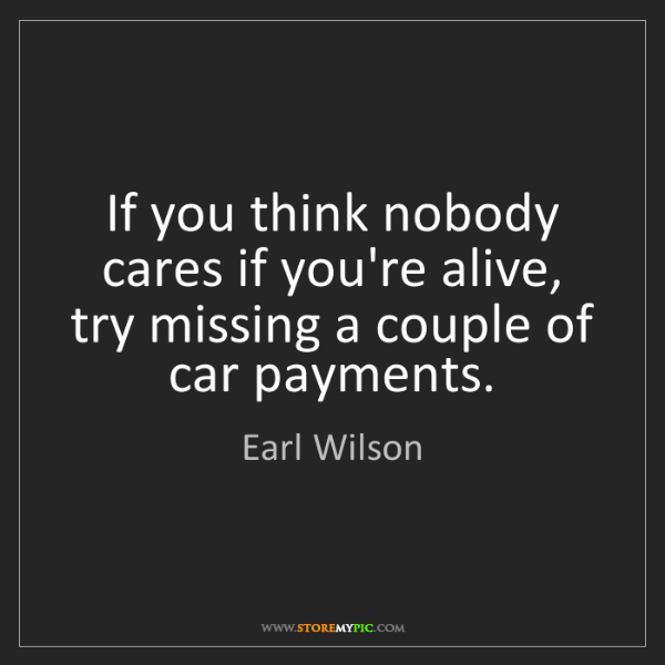 Earl Wilson: If you think nobody cares if you're alive, try missing...