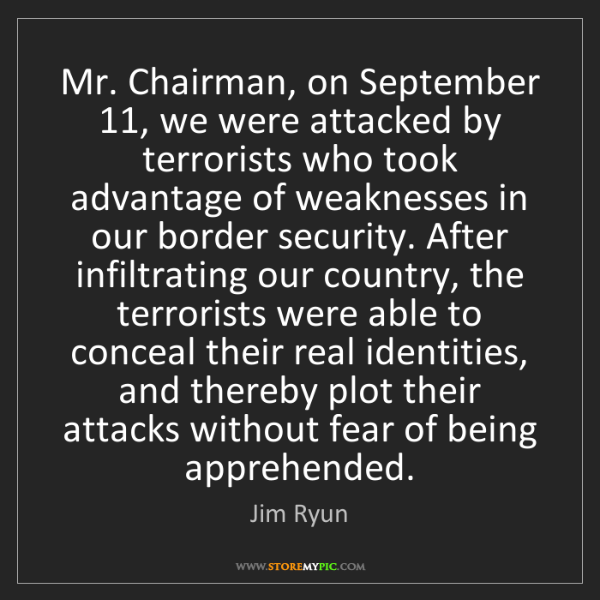 Jim Ryun: Mr. Chairman, on September 11, we were attacked by terrorists...
