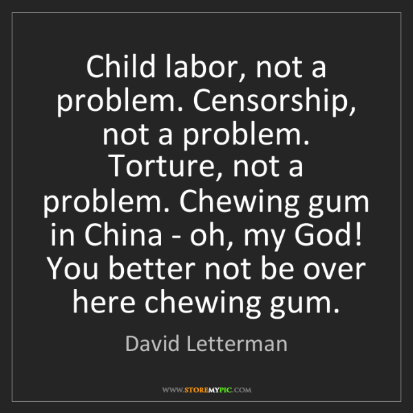 David Letterman: Child labor, not a problem. Censorship, not a problem....