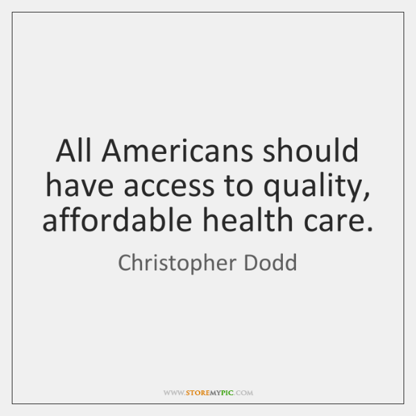 All Americans should have access to quality, affordable health care.