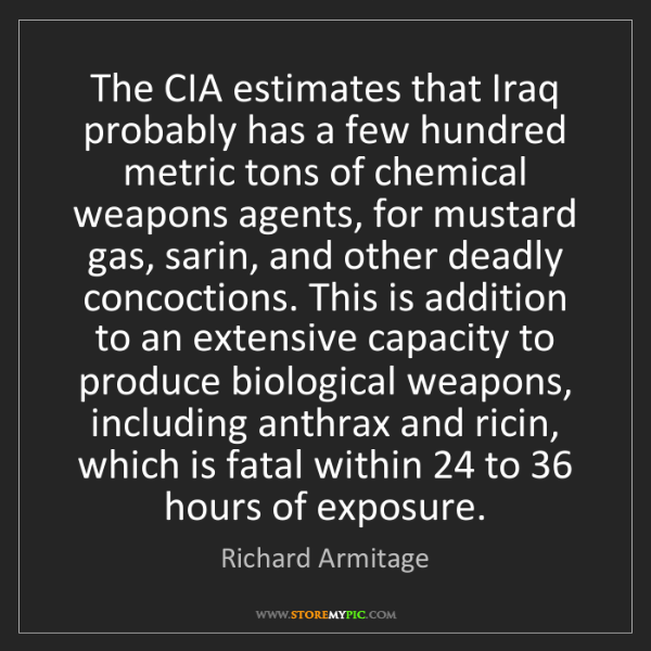 Richard Armitage: The CIA estimates that Iraq probably has a few hundred...