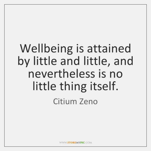 Wellbeing is attained by little and little, and nevertheless is no little ...