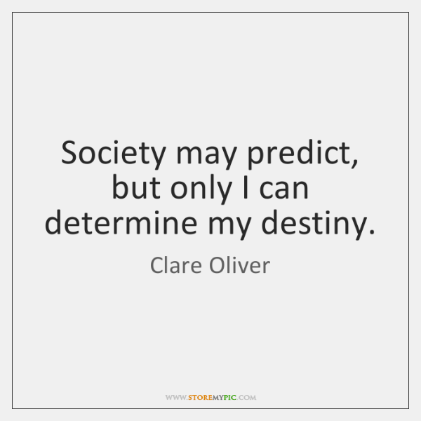 Society may predict, but only I can determine my destiny.