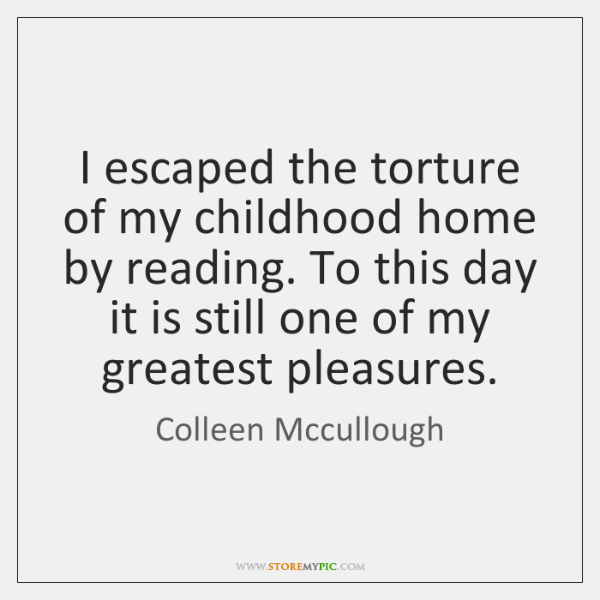 I escaped the torture of my childhood home by reading. To this ...