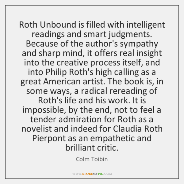 Roth Unbound is filled with intelligent readings and smart judgments. Because of ...
