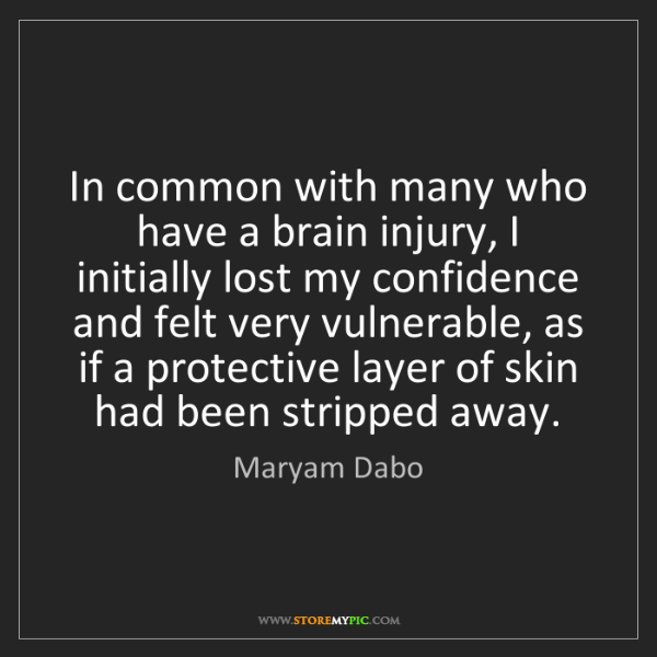 Maryam Dabo: In common with many who have a brain injury, I initially...