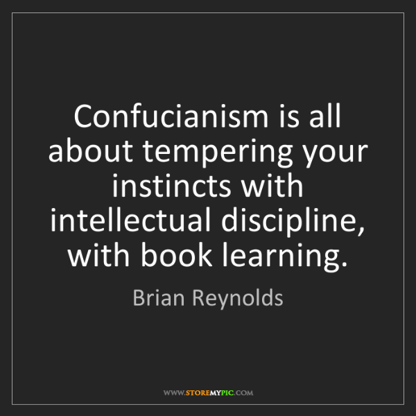 Brian Reynolds: Confucianism is all about tempering your instincts with...