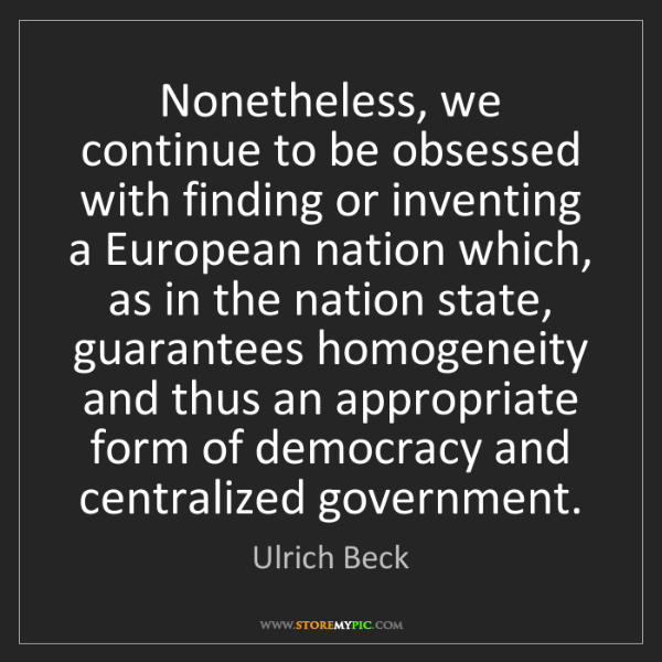Ulrich Beck: Nonetheless, we continue to be obsessed with finding...
