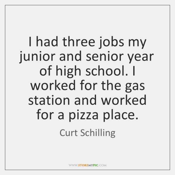 I Had Three Jobs My Junior And Senior Year Of High School
