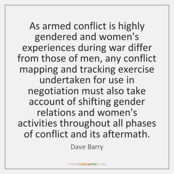 As armed conflict is highly gendered and women's experiences during war differ ...