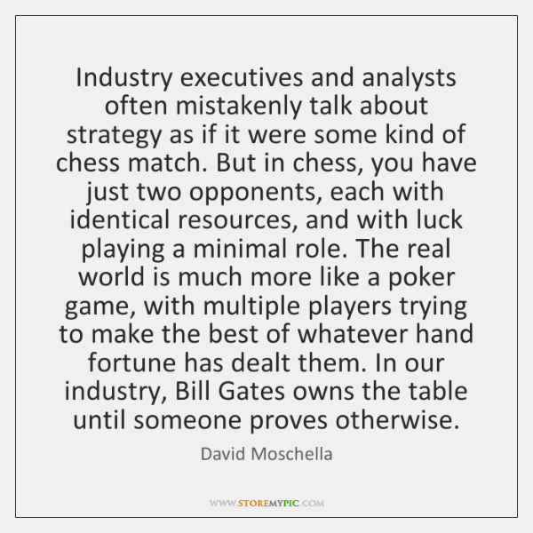 Industry executives and analysts often mistakenly talk about strategy as if it ...