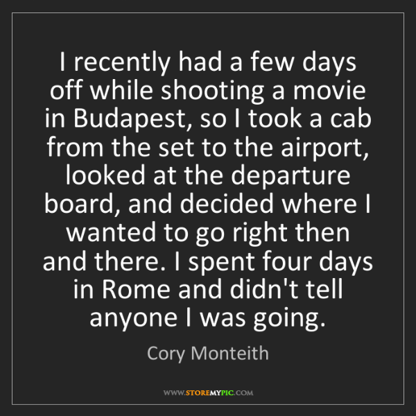 Cory Monteith: I recently had a few days off while shooting a movie...