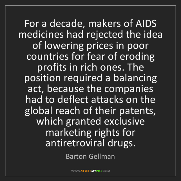 Barton Gellman: For a decade, makers of AIDS medicines had rejected the...
