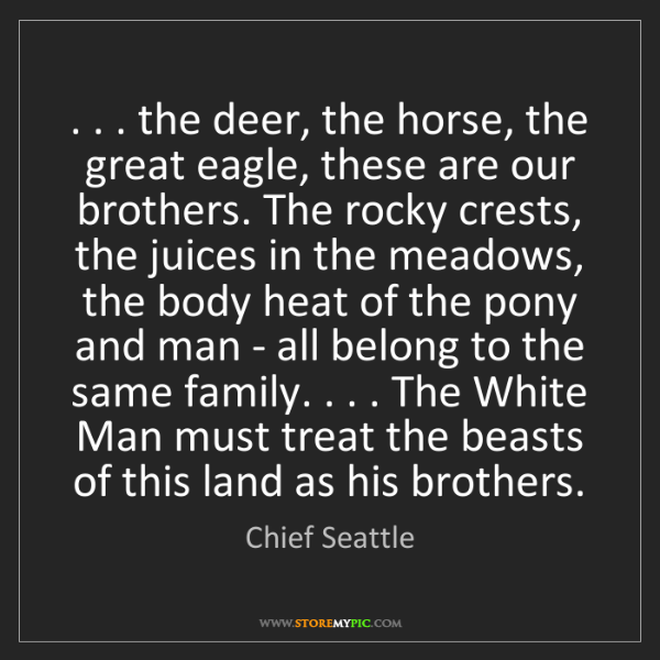 Chief Seattle: . . . the deer, the horse, the great eagle, these are...