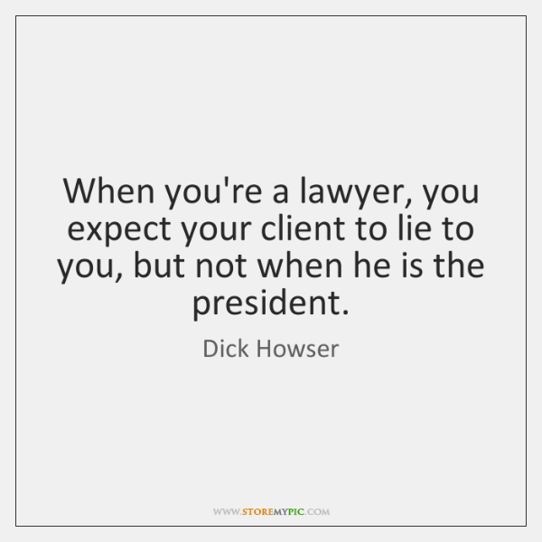 When you're a lawyer, you expect your client to lie to you, ...