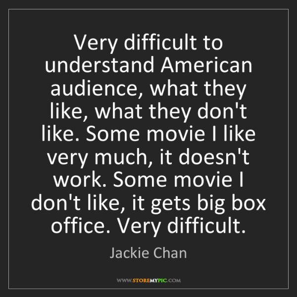 Jackie Chan: Very difficult to understand American audience, what...