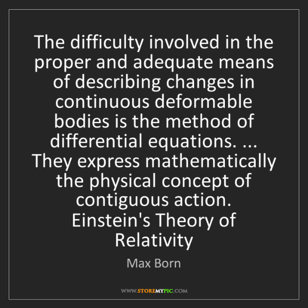 Max Born: The difficulty involved in the proper and adequate means...