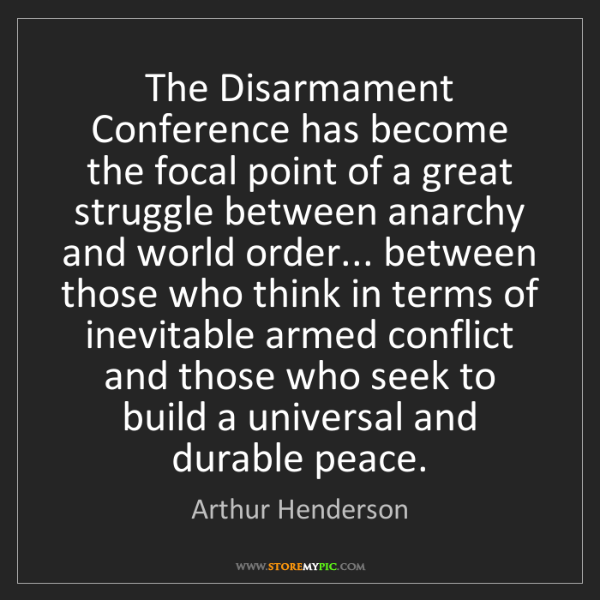 Arthur Henderson: The Disarmament Conference has become the focal point...