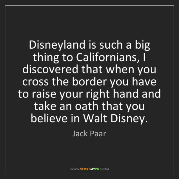 Jack Paar: Disneyland is such a big thing to Californians, I discovered...