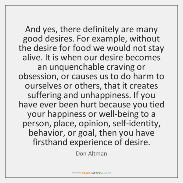 And yes, there definitely are many good desires. For example, without the ...