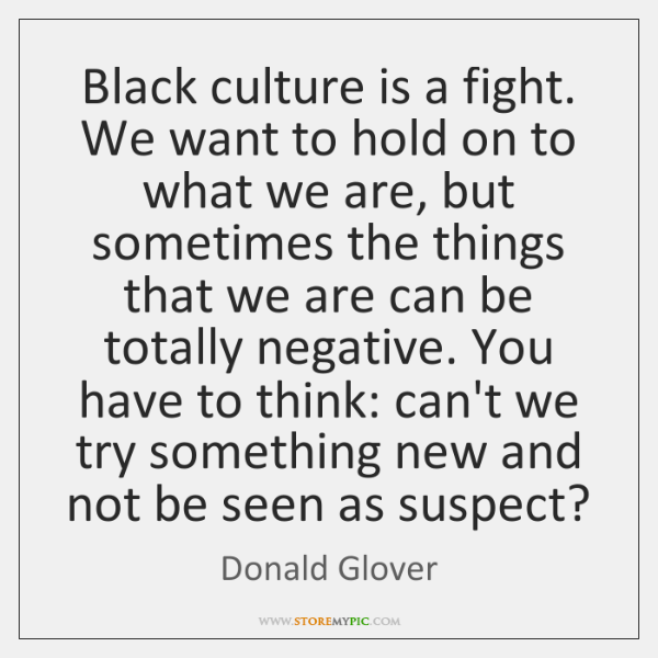 Black culture is a fight. We want to hold on to what ...