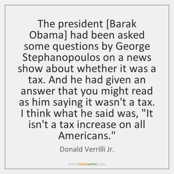 The president [Barak Obama] had been asked some questions by George Stephanopoulos ...