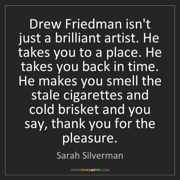 Sarah Silverman: Drew Friedman isn't just a brilliant artist. He takes...