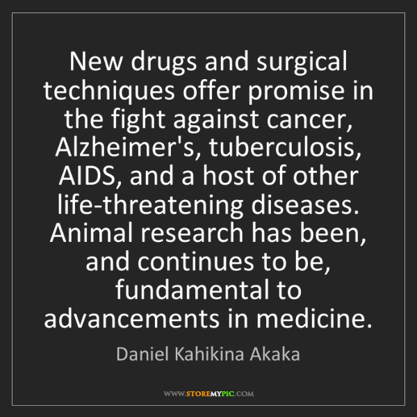 Daniel Kahikina Akaka: New drugs and surgical techniques offer promise in the...