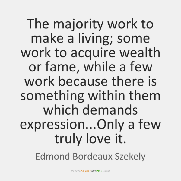 The majority work to make a living; some work to acquire wealth ...